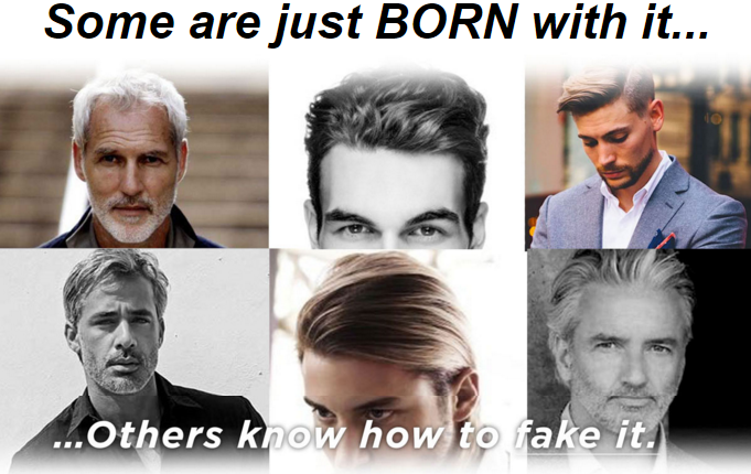 Some men are born with great hair, others know how to fake it!